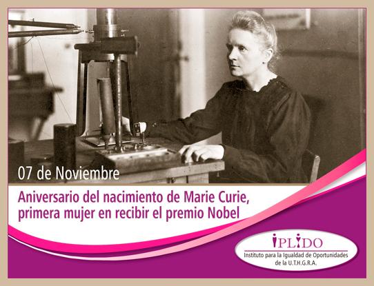 7 de noviembre. Aniversario del nacimiento de Marie Curie, primera mujer en recibir el premio Nobel