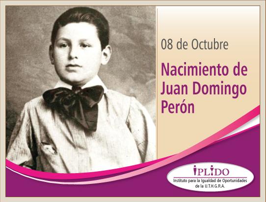 08 De Octubre. Nacimiento De Juan Domingo Perón